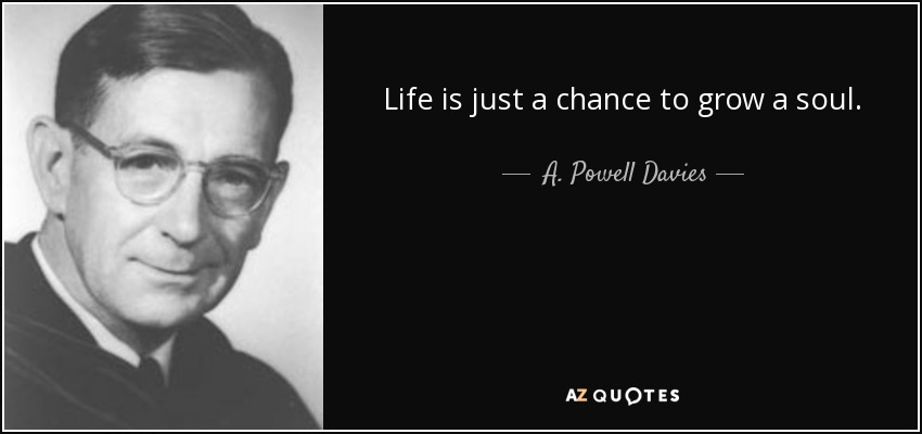 quote-life-is-just-a-chance-to-grow-a-soul-a-powell-davies-58-44-80